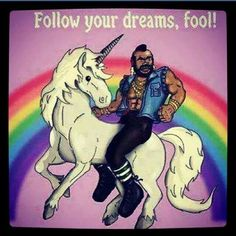 I pity the fools that don't believe.