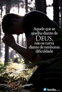 Aquele que se ajoelha perante Deus não se curva nas dificuldades