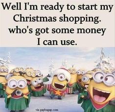 I'm Ready To Start My Christmas Shopping. Who's Got Some Money I Can Use minion minion quotes minion quotes and sayings christmas minions Minion Jokes, Minions Quotes, Funny Minion, Minion Sayings, New Quotes, Funny Quotes, Funny Memes, Hair Quotes, Funny Cartoons