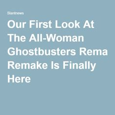 Our First Look At The All-Woman Ghostbusters Remake Is Finally Here
