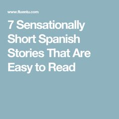 7 Sensationally Short Spanish Stories That Are Easy to Read