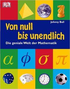 Von null bis unendlich: Die geniale Welt der Mathematik: Amazon.de: Johnny Ball: Bücher