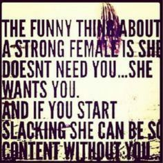 She doesn't need you..She wants you.