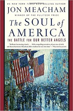 The Soul of America: The Battle for Our Better Angels: Jon Meacham: 9780399589812: Amazon.com: Books