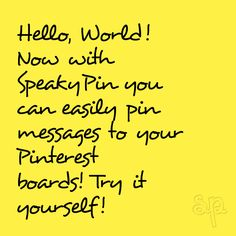 Hello, World! Now with SpeakyPin you can easily pin messages to your Pinterest boards! Try it yourself!