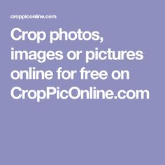 Crop photos, images or pictures online for free on CropPicOnline.com
