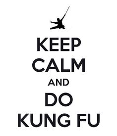 keep calm and kung fu - Google Search