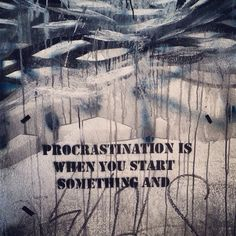 Procrastination is - Happy Graffiti by silenT Bill