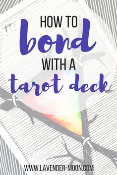 how to bond with a tarot deck | for new decks or ones you need to connect with!