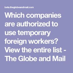 Which companies are authorized to use temporary foreign workers? View the entire list - The Globe and Mail