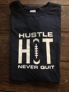 Hustle, Hit, Never Quit football tee - - Football Mom Shirts, Football Cheer, Football Quotes, Cheer Shirts, Football Boys, Team Shirts, Dad To Be Shirts, Boys Shirts, Football Stuff