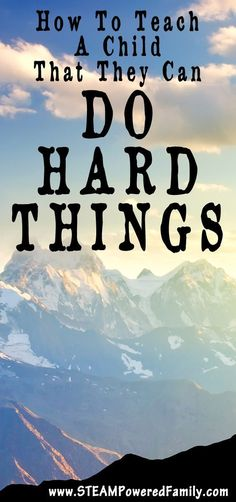 How can we raise a child that truly believes they can do hard things? That is…