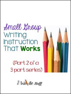 Small Group Writing Instruction That Works (Part 2)
