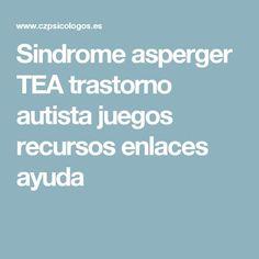 Sindrome asperger TEA trastorno autista juegos recursos enlaces ayuda Aspergers, Adhd, Teacher Resources, Teaching, Psp, Videos, Kids Psychology, Speech Pathology, Medicine