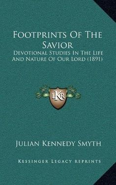 Footprints of the Savior: Devotional Studies in the Life and Nature of Our Lord (1891)