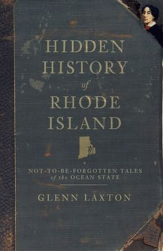 Hidden History of #RhodeIsland: Not-to-be-Forgotten Tales of the #OceanState…