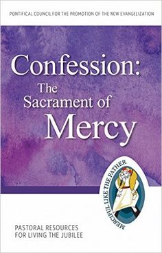 Confession: The Sacrament of Mercy Pastoral Resources for Living the Jubilee (Jubilee Year of Mercy): Pontifical Council for the Promotion of the New Evangelization: 9781612789828: Amazon.com: Books