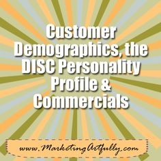 Customer Demographics, DISC Personality Type and Commercials