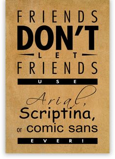 Oh my favorite fonts; Arial, Scriptina, and Comic Sans