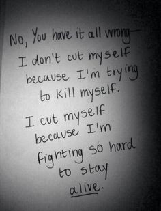 yeah, i don't cut myself and trying to kill myself. I cut myself because i want feel good.