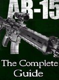 Free Kindle Book -  [Crafts & Hobbies & Home][Free] AR-15: The Complete Guide