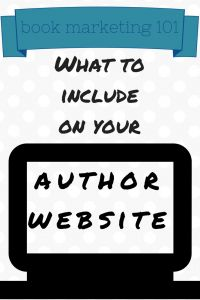 Book Marketing 101: What to Put On Your Author Website