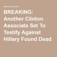 BREAKING: Another Clinton Associate Set To Testify Against Hillary Found Dead
