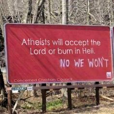 How do you feel about organizations that post messages like this on billboards? #atheist #atheism #atheistrollcall #atheistpics #pray #faith #religion #godless #goodwithoutgod #freethinker #heathen #jesus #jesuschrist #christ #christian #church #bible
