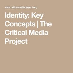 Identity: Key Concepts | The Critical Media Project