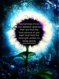 Sometimes it's in our darkest spaces that we find the true source of our light and find the strength within to keep going.ღ