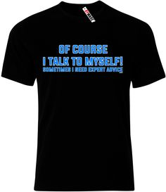 Of Course I Talk To Myself! Sometimes I Need Expert Advice Ryware T-Shirt only £8.95 at Ryware!