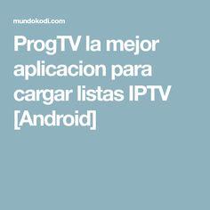 ProgTV la mejor aplicacion para cargar listas IPTV [Android]