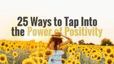 25 Ways to Tap Into The Power of Positivity