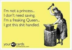 Never settle for being a princess. A real woman knows that the real goal is to be Queen!