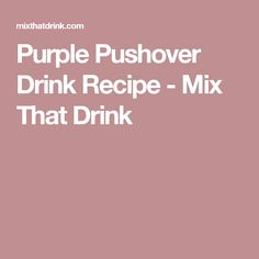 Purple Pushover Drink Recipe - Mix That Drink