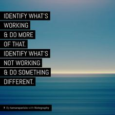 Note with content: Identify what works. Do more o