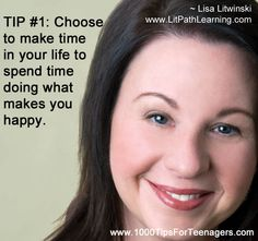 Lisa Litwinski's Tip for Teenagers What Makes You Happy, Are You Happy, Inspirational Thoughts, Make Time, Choose Me, Daily Inspiration, Teenagers, Favorite Quotes, To My Daughter