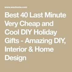 Best 40 Last Minute Very Cheap and Cool DIY Holiday Gifts - Amazing DIY, Interior & Home Design