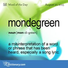 Dictionary.com's Word of the Day - mondegreen - a misinterpretation of a word or phrase that has been heard, es...