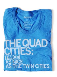 Quad Cities- Twice as nice as the twin cities
