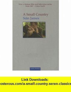 A Small Country (Seren Classics) (9781854112583) Sian James , ISBN-10: 1854112589  , ISBN-13: 978-1854112583 ,  , tutorials , pdf , ebook , torrent , downloads , rapidshare , filesonic , hotfile , megaupload , fileserve