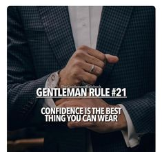 Gentleman Rule 21 - Confidence is the best thing you can wear. Men Quotes, Wisdom Quotes, Quotes To Live By, Gentleman Rules, True Gentleman, Positive Quotes, Motivational Quotes, Inspirational Quotes, Chivalry Quotes