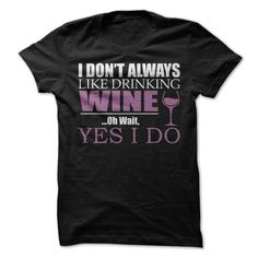 I Dont Always Like Drinking ᗐ Wine... Oh Wait, Yes I ᗔ do T-ShirtI Dont Always Like Drinking Wine... Oh Wait, Yes I do T-Shirtwine, drinking, drunk, drink, party, t-shirt