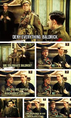 "My favourite Blackadder scene of all time - ""Deny everything, Baldrick"""