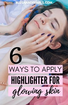 6 Ways To Apply Highlighter For Glowing Goddess Skin - Blush & Pearls