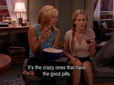 It's the crazy ones that have the good pills. Samantha Jones from SATC. @Sam Taylor Made ... LOLLL so true! hahah