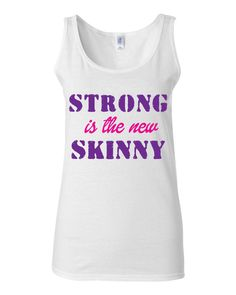 Strong Is The New Skinny Tank