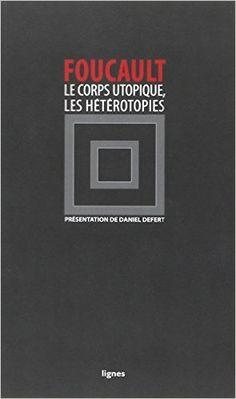 Le corps utopique suivi de Les hétérotopies: Amazon.fr: Michel Foucault, Daniel Defert: Livres