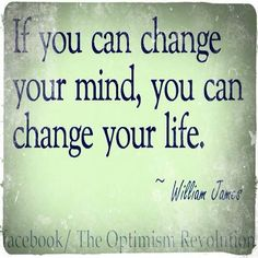 """If you can change your mind, you can change your life."" ~William James <3 http://pinterest.com/pin/516154807264174478/"