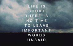 Das Leben ist kurz, es gibt keine Zeit wichtige Worte nicht auszusprechen
